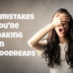 3 mistakes you're making on Goodreads