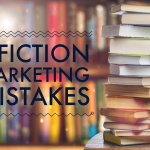 3 fiction marketing mistakes that will hold you back