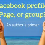Facebook profile, Page, or group? An author's primer