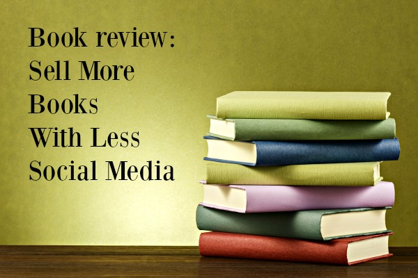 Book review sell more books with less social media for Less is more boek