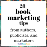 28 book marketing tips from authors, publicists, and marketers