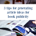 3 tips for generating article ideas for book publicity