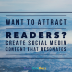 Want to attract readers? Create social media content that resonates