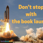 Don't stop with the book launch