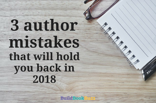 3 author mistakes that will hold you back in 2018