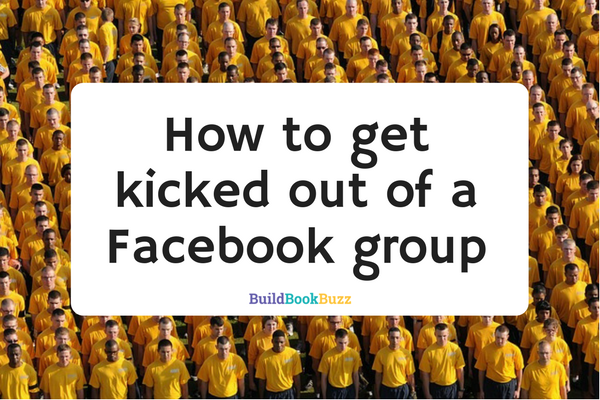 How to get kicked out of a Facebook group